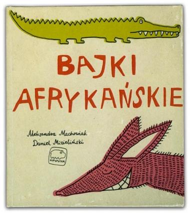 Bajki Afrykańskie | Aleksandra Machowiak, Daniel Mizieliński