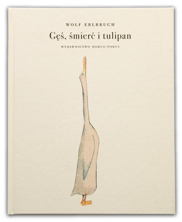 Gęś, śmierć i tulipan | Wolf Erlbruch