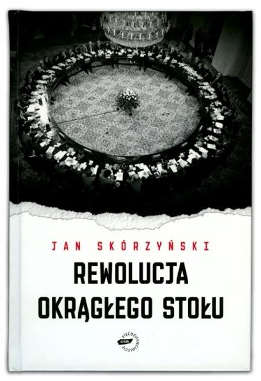 Rewolucja okrągłego stołu | Jan Skórzyński