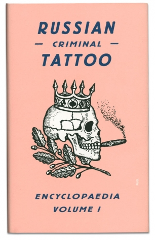 Russian Criminal Tattoo Encyclopaedia | volume 1