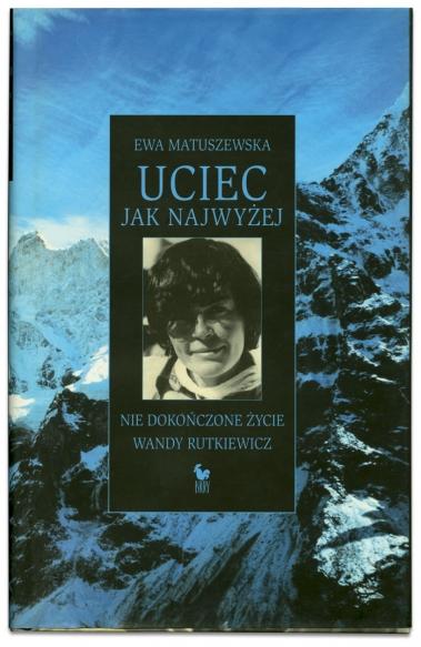 Uciec jak najwyżej | Nie dokończone życie Wandy Rutkiewicz